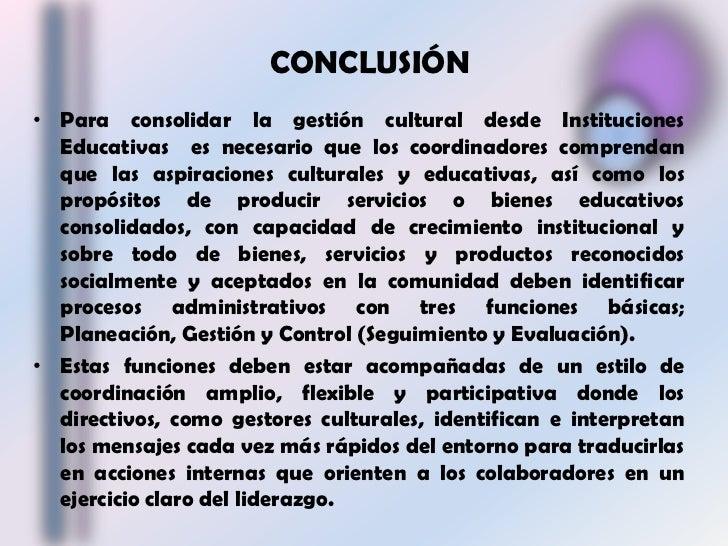 CONCLUSIÓN<br />Para consolidar la gestión cultural desde Instituciones Educativas es necesario que los coordinadores com...