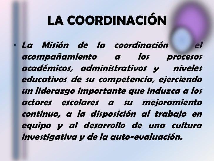 LA COORDINACIÓN<br />La Misión de la coordinación es el acompañamiento a los procesos académicos, administrativos y nivele...