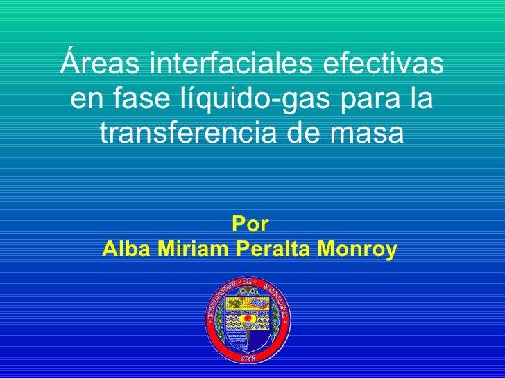 Áreas interfaciales efectivas en fase líquido-gas para la transferencia de masa Por Alba Miriam Peralta Monroy