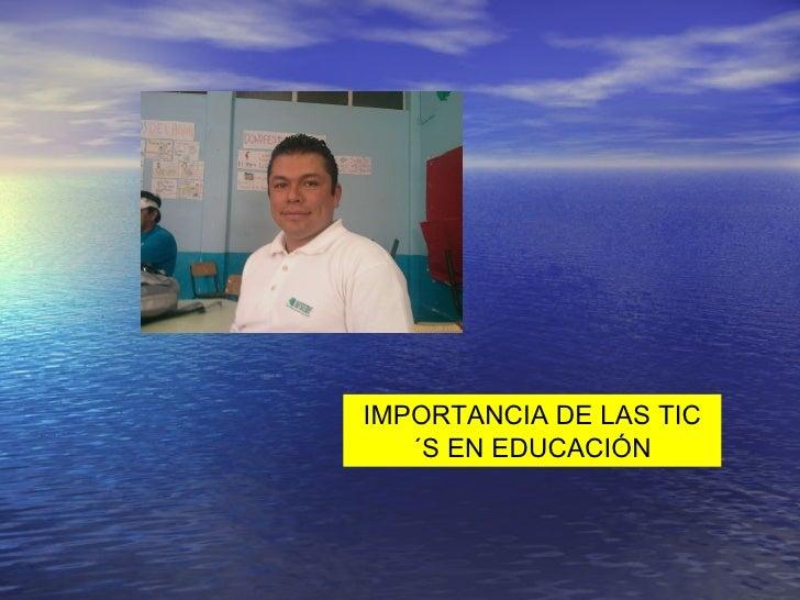 IMPORTANCIA DE LAS TIC´S EN EDUCACIÓN
