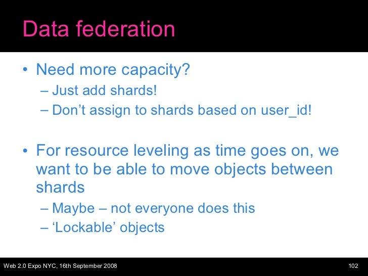 Data federation <ul><li>Need more capacity? </li></ul><ul><ul><li>Just add shards! </li></ul></ul><ul><ul><li>Don't assign...