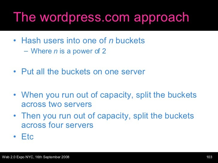The wordpress.com approach <ul><li>Hash users into one of  n  buckets </li></ul><ul><ul><li>Where  n  is a power of 2 </li...