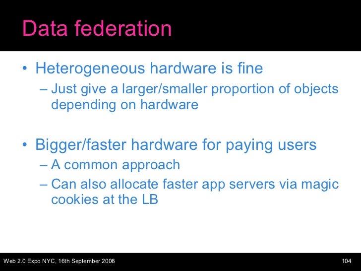 Data federation <ul><li>Heterogeneous hardware is fine </li></ul><ul><ul><li>Just give a larger/smaller proportion of obje...