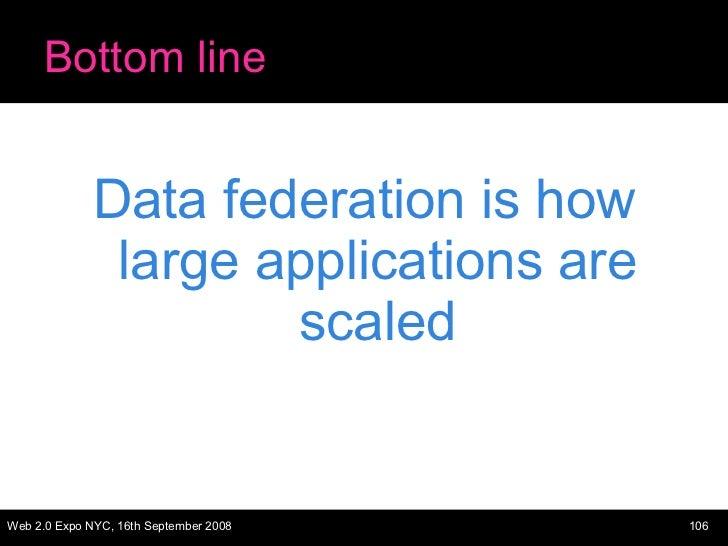 Bottom line <ul><li>Data federation is how large applications are scaled </li></ul>