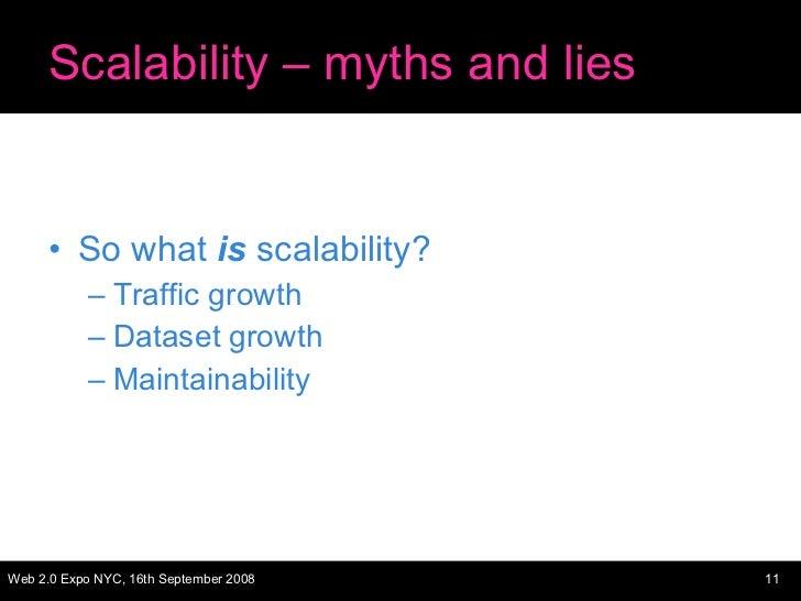 Scalability – myths and lies <ul><li>So what  is  scalability? </li></ul><ul><ul><li>Traffic growth </li></ul></ul><ul><ul...