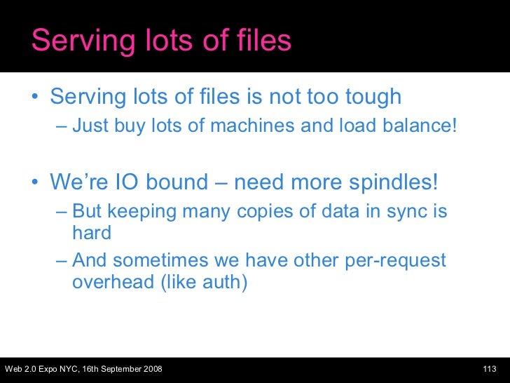 Serving lots of files <ul><li>Serving lots of files is not too tough </li></ul><ul><ul><li>Just buy lots of machines and l...
