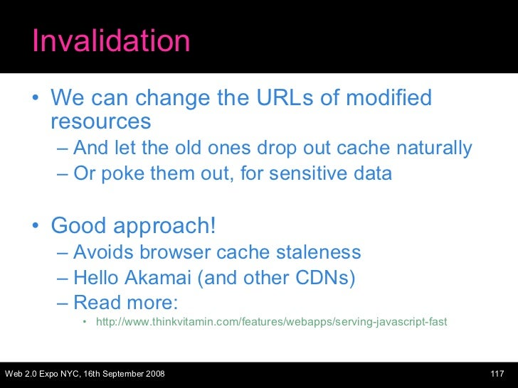 Invalidation <ul><li>We can change the URLs of modified resources </li></ul><ul><ul><li>And let the old ones drop out cach...