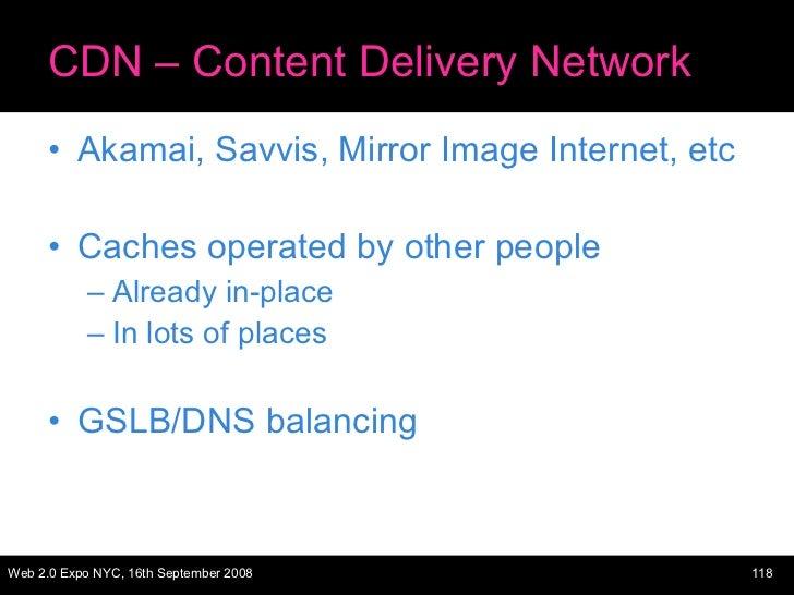 CDN – Content Delivery Network <ul><li>Akamai, Savvis, Mirror Image Internet, etc </li></ul><ul><li>Caches operated by oth...