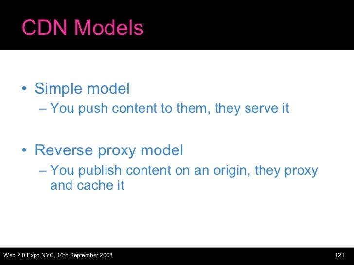 CDN Models <ul><li>Simple model </li></ul><ul><ul><li>You push content to them, they serve it </li></ul></ul><ul><li>Rever...