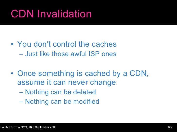 CDN Invalidation <ul><li>You don't control the caches </li></ul><ul><ul><li>Just like those awful ISP ones </li></ul></ul>...