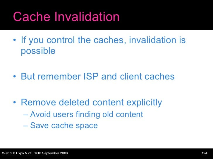 Cache Invalidation <ul><li>If you control the caches, invalidation is possible </li></ul><ul><li>But remember ISP and clie...