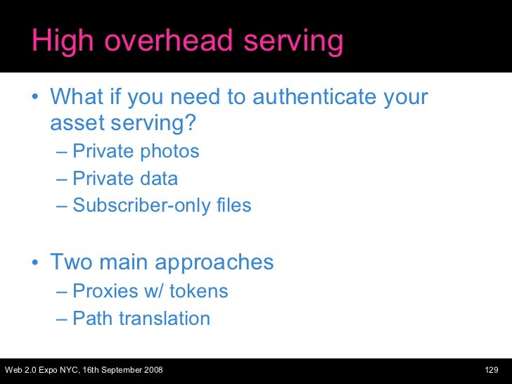 High overhead serving <ul><li>What if you need to authenticate your asset serving? </li></ul><ul><ul><li>Private photos </...
