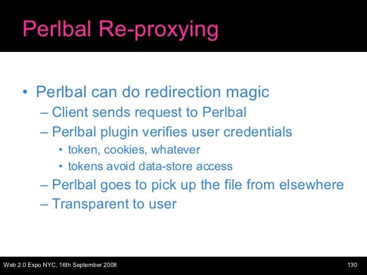 Perlbal Re-proxying <ul><li>Perlbal can do redirection magic </li></ul><ul><ul><li>Client sends request to Perlbal </li></...