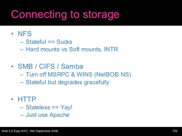 Connecting to storage <ul><li>NFS </li></ul><ul><ul><li>Stateful == Sucks </li></ul></ul><ul><ul><li>Hard mounts vs Soft m...