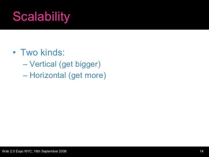 Scalability <ul><li>Two kinds: </li></ul><ul><ul><li>Vertical (get bigger) </li></ul></ul><ul><ul><li>Horizontal (get more...