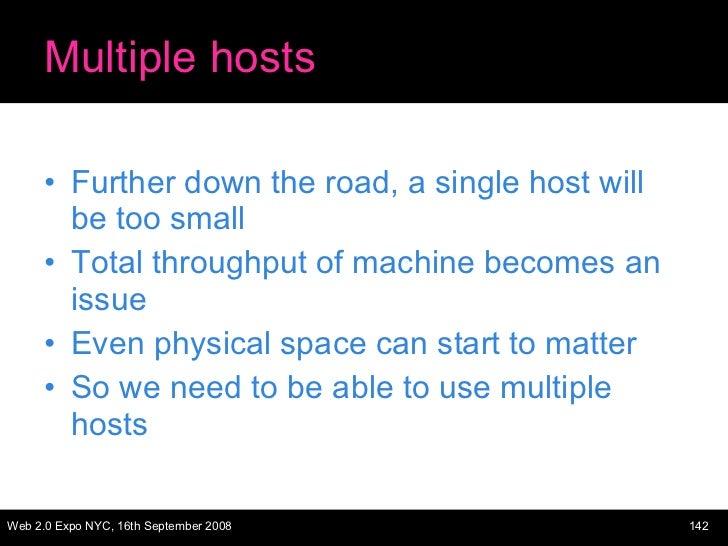 Multiple hosts <ul><li>Further down the road, a single host will be too small </li></ul><ul><li>Total throughput of machin...