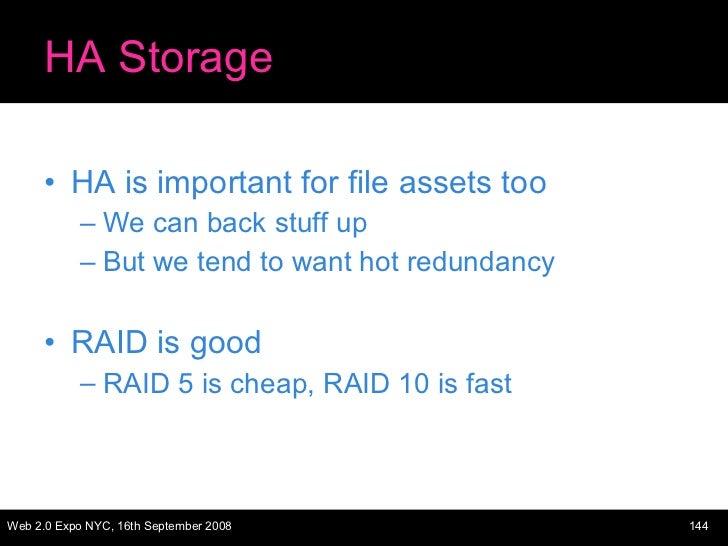 HA Storage <ul><li>HA is important for file assets too </li></ul><ul><ul><li>We can back stuff up </li></ul></ul><ul><ul><...