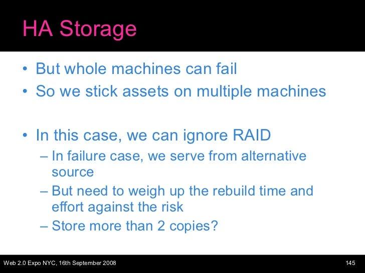 HA Storage <ul><li>But whole machines can fail </li></ul><ul><li>So we stick assets on multiple machines </li></ul><ul><li...