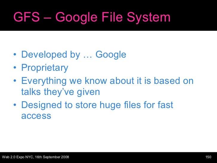 GFS – Google File System <ul><li>Developed by … Google </li></ul><ul><li>Proprietary </li></ul><ul><li>Everything we know ...