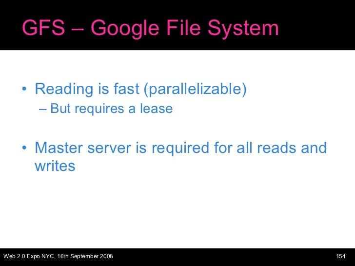 GFS – Google File System <ul><li>Reading is fast (parallelizable) </li></ul><ul><ul><li>But requires a lease </li></ul></u...