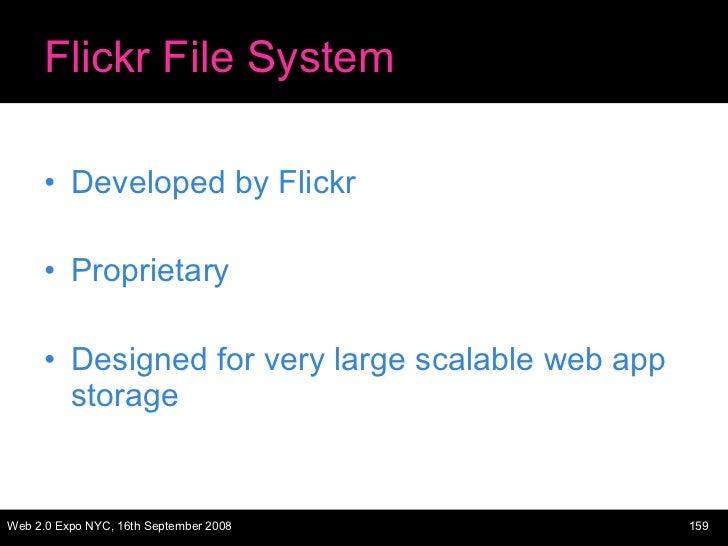 Flickr File System <ul><li>Developed by Flickr </li></ul><ul><li>Proprietary </li></ul><ul><li>Designed for very large sca...