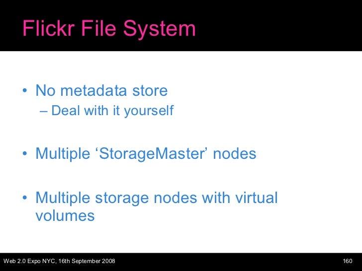 Flickr File System <ul><li>No metadata store </li></ul><ul><ul><li>Deal with it yourself </li></ul></ul><ul><li>Multiple '...