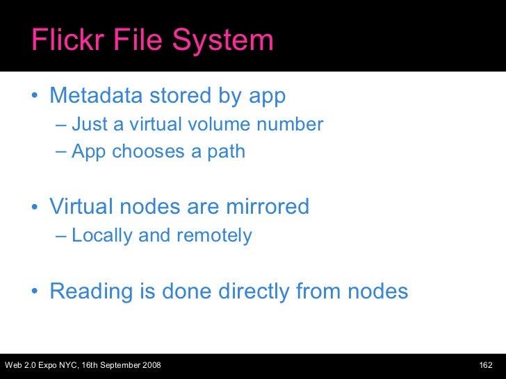 Flickr File System <ul><li>Metadata stored by app </li></ul><ul><ul><li>Just a virtual volume number </li></ul></ul><ul><u...