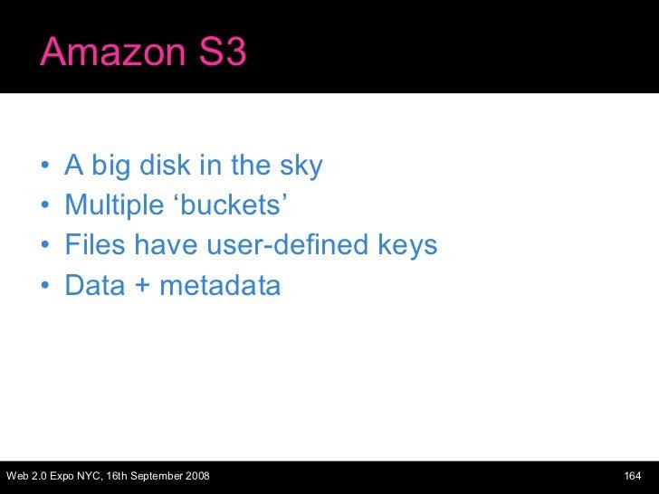 Amazon S3 <ul><li>A big disk in the sky </li></ul><ul><li>Multiple 'buckets' </li></ul><ul><li>Files have user-defined key...