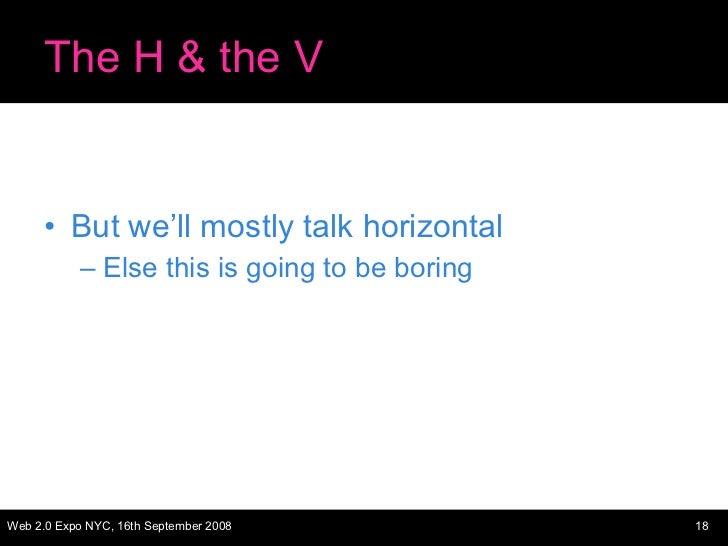 The H & the V <ul><li>But we'll mostly talk horizontal </li></ul><ul><ul><li>Else this is going to be boring </li></ul></ul>