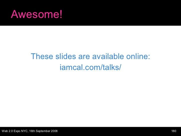 Awesome! <ul><li>These slides are available online: </li></ul><ul><li>iamcal.com/talks/ </li></ul>