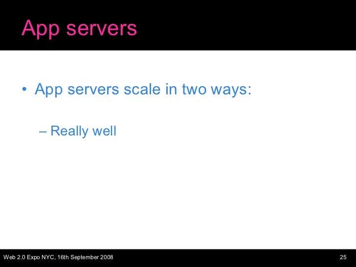 App servers <ul><li>App servers scale in two ways: </li></ul><ul><ul><li>Really well </li></ul></ul>