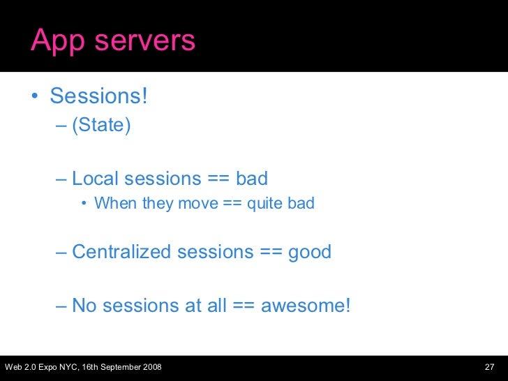 App servers <ul><li>Sessions! </li></ul><ul><ul><li>(State) </li></ul></ul><ul><ul><li>Local sessions == bad </li></ul></u...