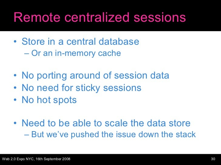 Remote centralized sessions <ul><li>Store in a central database </li></ul><ul><ul><li>Or an in-memory cache </li></ul></ul...