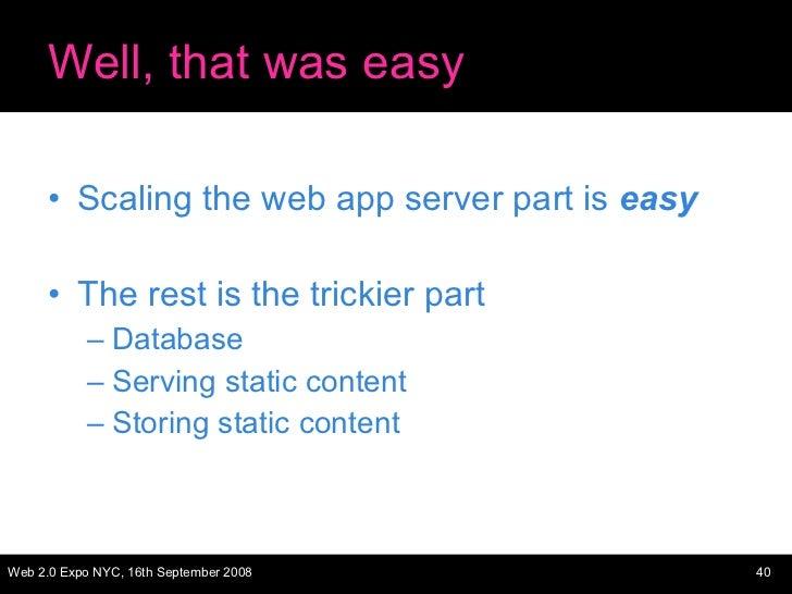 Well, that was easy <ul><li>Scaling the web app server part is  easy </li></ul><ul><li>The rest is the trickier part </li>...