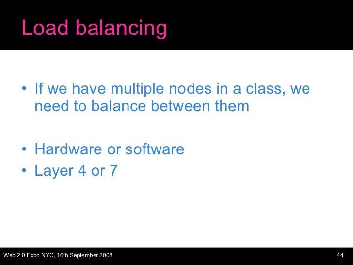 Load balancing <ul><li>If we have multiple nodes in a class, we need to balance between them </li></ul><ul><li>Hardware or...