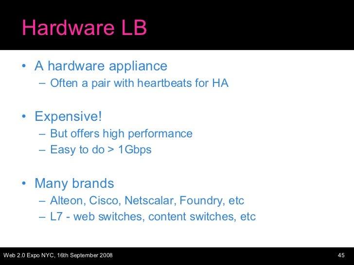 Hardware LB <ul><li>A hardware appliance </li></ul><ul><ul><li>Often a pair with heartbeats for HA </li></ul></ul><ul><li>...