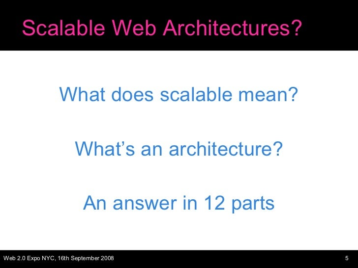 Scalable Web Architectures? <ul><li>What does scalable mean? </li></ul><ul><li>What's an architecture? </li></ul><ul><li>A...