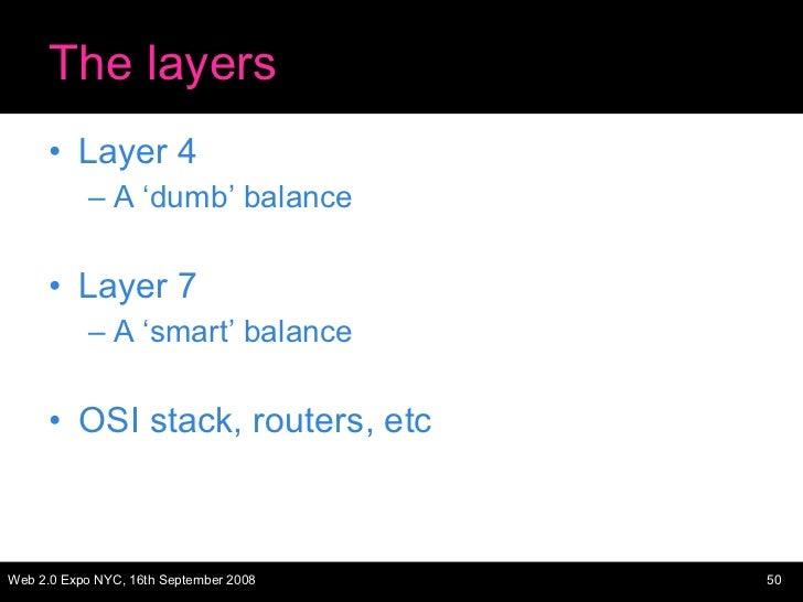 The layers <ul><li>Layer 4 </li></ul><ul><ul><li>A 'dumb' balance </li></ul></ul><ul><li>Layer 7 </li></ul><ul><ul><li>A '...