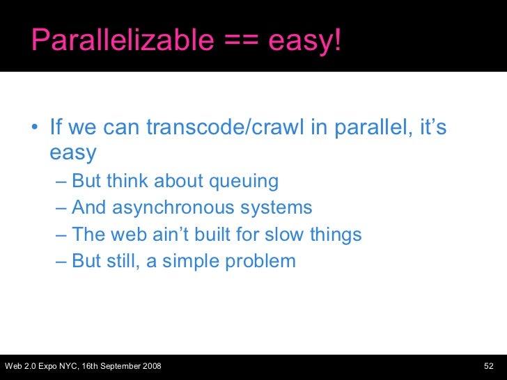 Parallelizable == easy! <ul><li>If we can transcode/crawl in parallel, it's easy </li></ul><ul><ul><li>But think about que...