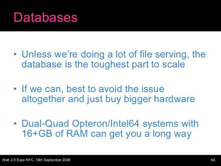 Databases <ul><li>Unless we're doing a lot of file serving, the database is the toughest part to scale </li></ul><ul><li>I...
