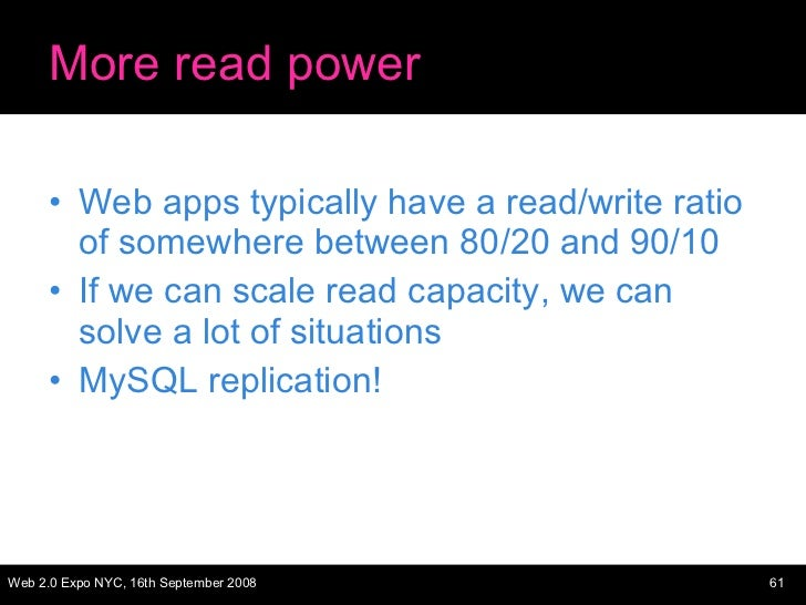 More read power <ul><li>Web apps typically have a read/write ratio of somewhere between 80/20 and 90/10 </li></ul><ul><li>...