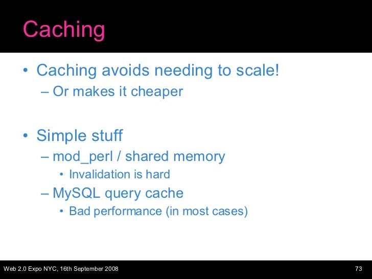 Caching <ul><li>Caching avoids needing to scale! </li></ul><ul><ul><li>Or makes it cheaper </li></ul></ul><ul><li>Simple s...