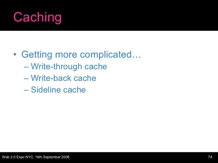 Caching <ul><li>Getting more complicated… </li></ul><ul><ul><li>Write-through cache </li></ul></ul><ul><ul><li>Write-back ...