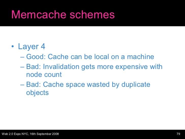 Memcache schemes <ul><li>Layer 4 </li></ul><ul><ul><li>Good: Cache can be local on a machine </li></ul></ul><ul><ul><li>Ba...