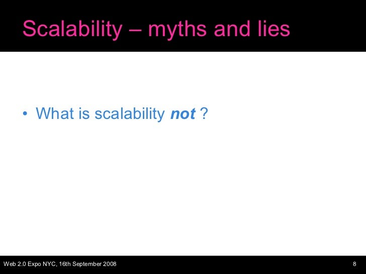 Scalability – myths and lies <ul><li>What is scalability  not  ? </li></ul>