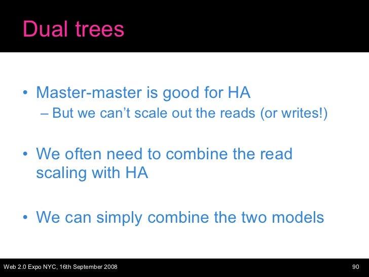 Dual trees <ul><li>Master-master is good for HA </li></ul><ul><ul><li>But we can't scale out the reads (or writes!) </li><...
