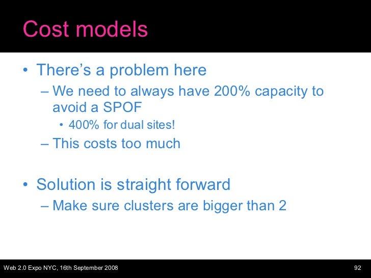 Cost models <ul><li>There's a problem here </li></ul><ul><ul><li>We need to always have 200% capacity to avoid a SPOF </li...