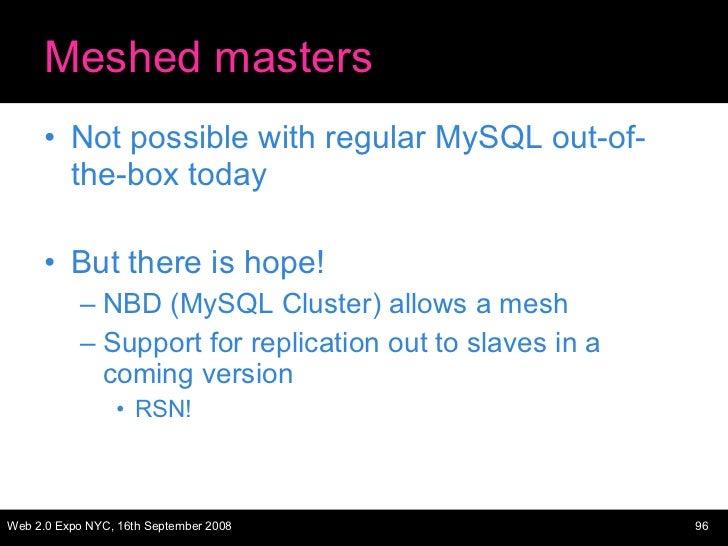 Meshed masters <ul><li>Not possible with regular MySQL out-of-the-box today </li></ul><ul><li>But there is hope! </li></ul...