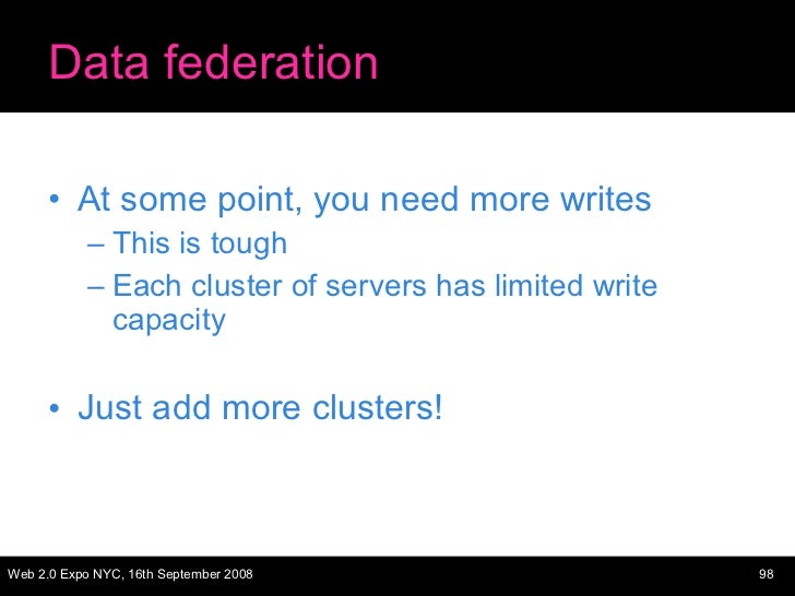 Data federation <ul><li>At some point, you need more writes </li></ul><ul><ul><li>This is tough </li></ul></ul><ul><ul><li...