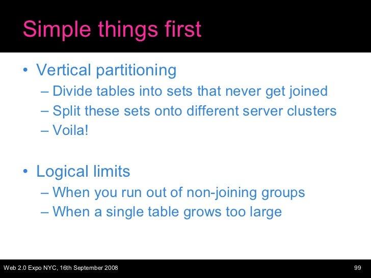 Simple things first <ul><li>Vertical partitioning </li></ul><ul><ul><li>Divide tables into sets that never get joined </li...